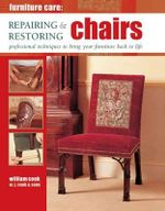 Furniture Care: Repairing & Restoring Chairs : Professional Techniques to Bring Your Furniture Back to Life - William Cook