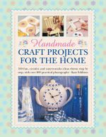 Handmade craft projects for the home : 160 Fun, Creative and Easy-to-make Ideas Shown Step by Step, with Over 800 Practical Photographs
