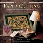 New Crafts: Paper Cutting : 25 Beautiful and Practical Projects Shown Step by Step - Stewart Walton