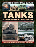 A Complete Illustrated Guide to Tanks & Armoured Fighting Vehicles : Two Complete Encyclopedias - Over 1000 Images - George Forty