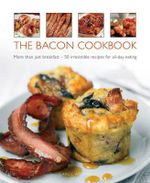 The Bacon Cookbook : More Than Just Breakfast - 50 Irresistible Recipes for All-day Eating - Carol Wilson