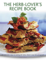 The Herb-Lover's Recipe Book : 150 Delectable Ideas for Cooking with Herbs, Shown in Over 500 Photographs - Joanna Farrow