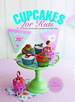 Cupcakes for Kids : 50 Little Cakes for Parties, Birthdays and Special Treats - Rosie Anness