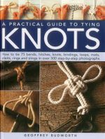 A Practical Guide to Tying Knots - Geoffrey Budworth