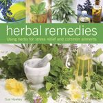 Herbal Remedies : Using Herbs for Stress Relief and Common Ailments - Sue Hawkey