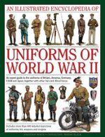 An Illustrated Encyclopedia of Uniforms of World War II - Jonathan North