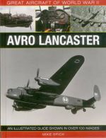 Great Aircraft of World War II : Avro Lancaster - Mike Spick