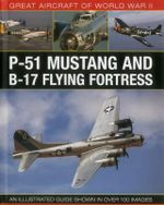 Great Aircraft of World War II : P-51 Mustang and B-17 Flying Fortress - Mike Spick