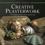 New Crafts: Creative Plasterwork : 25 Beautiful Projects Shown Step by Step - Stephanie Harvey