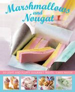 Marshmallows and Nougat : 25 Light and Fluffy Gourmet Treats - Carol Pastor