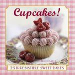 Cupcakes! : 25 Irresistible Sweet Bakes - Carol Pastor