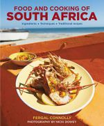 Food and Cooking of South Africa : Ingredients - Techniques - Traditional Recipes - Fergal Connolly