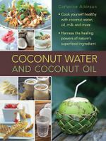 Coconut Water : A Superfood Cookbook - Catherine Atkinson