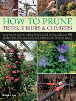 How to Prune Trees, Shrubs & Climbers - Richard Bird