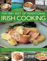 The Very Best of Traditional Irish Cooking : More Than 60 Classic Step-By-Step Dishes from the Emerald Isle, Beautifully Illustrated with Over 250 Photographs - Biddy White Lennon