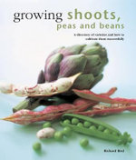 Growing Shoots, Peas and Beans : A Directory of Varieties and How to Cultivate Them Successfully - Richard Bird