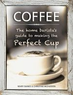 Coffee : the Home Barista's Guide to Making the Perfect Cup - Mary Banks