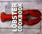The Lobster Cookbook : 55 Easy Recipes: Bisques, Noodles, Salads, Soups, Bakes, Wraps, Grills and Fries for Every Day Eating - Jane Bamforth