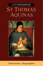 St.Thomas Aquinas : Locke, Berkeley, Hume and Associated Texts - G. K. Chesterton