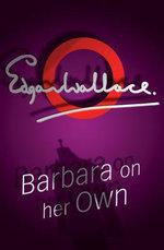 Barbara On Her Own - Edgar Wallace