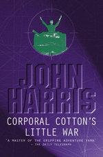 Corporal Cotton's Little War - John Harris