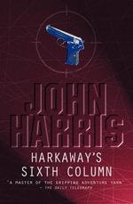 Harkaway's Sixth Column - John Harris