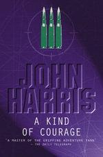 A Kind of Courage - John Harris