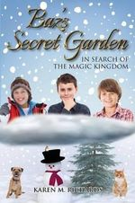 Baz's Secret Garden - In Search of the Magic Kingdom - Karen M Richards