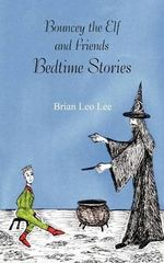 Bouncey the Elf and Friends - Bedtime Stories - Brian Leo Lee