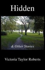 Hidden & Other Stories - Victoria Taylor Roberts