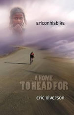 Eric On His Bike - A Home To Head For - Eric Olverson