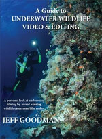 A Guide to Underwater Wildlife Video & Editing - Jeff Goodman
