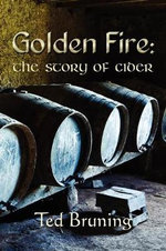 Golden Fire : The Story of Cider - Ted Bruning