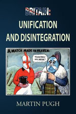Britain : Unification and Disintegration - Martin Pugh