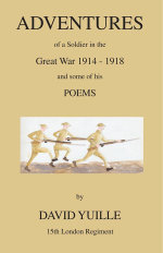Adventures of a Soldier in the Great War 1914 - 1918 and Some of His Poems - David Yuille