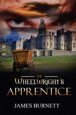 The Wheelwright's Apprentice - James Burnett