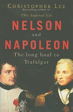 Nelson and Napoleon : The Long Haul to Trafalgar - Christopher Lee