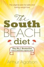 The South Beach Diet : A Doctor's Plan for Fast and Lasting Weight Loss - Arthur Agatston