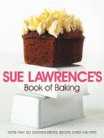 Sue Lawrence's Book of Baking : More Than 120 Glorious Breads, Biscuits, Cakes and Tarts - Sue Lawrence