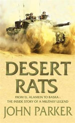 Desert Rats : From El Alamein to Basra: The Inside Story of a Military Legend - John Parker