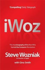 I, Woz : The Autobiography of the Co-founder of Apple - Steve Wozniak