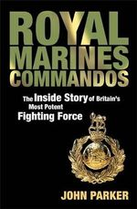 Royal Marines Commandos : The Inside Story of a Force for the Future - John Parker