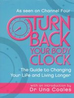 Turn Back Your Body Clock   : The Guide to Changing Your Life and Living Longer  - Una F. Coales