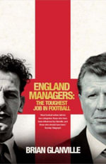 History of England Managers : The Toughest Job in Football - Brian Glanville