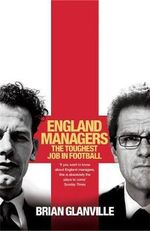 England Managers : The Toughest Job in Football - Brian Glanville
