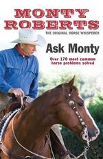 Ask Monty : The 170 Most Common Horse Problems Solved - Monty Roberts