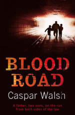 Blood Road : A father, two sons, on the run from both sides of the law - Caspar Walsh