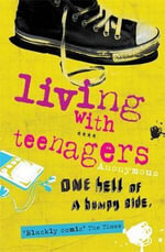 Living with Teenagers : One Hell of a Bumpy Ride - Julie Myerson