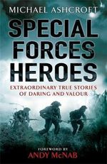 Special Forces Heroes : Extraordinary True Stories Of Daring And Valour   - Michael A. Ashcroft
