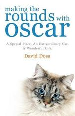 Making the Rounds with Oscar  : A Special Place. An Extraordinary Cat. A Wonderful Gift. - David Dosa